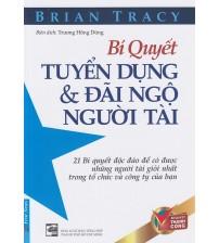 Bí Quyết Tuyển Dụng Và Đãi Ngộ Người Tài - Brian Tracy