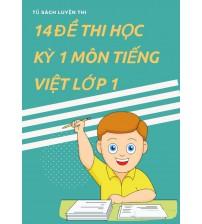 14 đề thi học kỳ 1 môn tiếng việt lớp 1