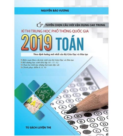 Tuyển chọn câu hỏi vận dụng cao trong kỳ thi thử THPTQG 2019 môn Toán
