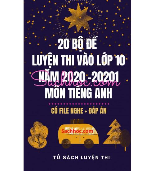 20 bộ đề luyện thi vào lớp 10 năm 2020 - 2021 môn tiếng anh