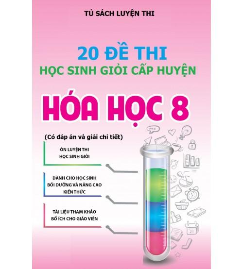 20 đề thi học sinh giỏi hóa học 8 cấp huyện (có đáp án và lời giải chi tiết)