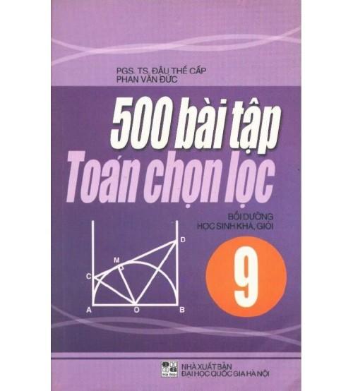 500 Bài Toán Chọn Lọc 9 - Đậu Thế Cấp