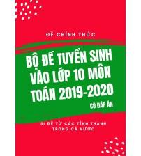 Bộ đề tuyển sinh vào lớp 10 môn toán 2019,2020 (Từ các tỉnh thành - Có đáp án)