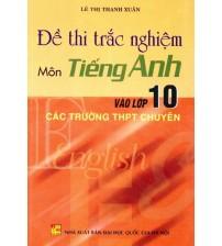 Đề Thi Trắc Nghiệm Môn Tiếng Anh Vào Lớp 10 - Lê Thị Thanh Xuân