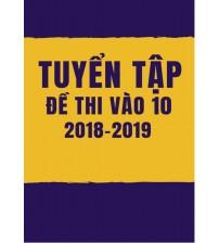 Tuyển tập đề thi vào lớp 10 môn toán 2018-2019 (có đáp án)