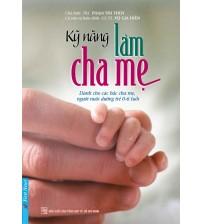 Kỹ Năng Làm Cha Mẹ - Phạm Thị Thúy - Vũ Gia Hiền