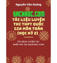Tài liệu luyện thi THPT Quốc gia môn Toán (học kỳ 2) - Nguyễn Văn Hoàng