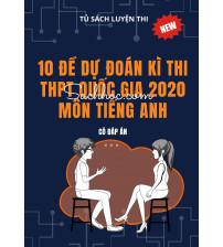 10 đề dự đoán kì thi THPT Quốc Gia 2020 môn tiếng anh