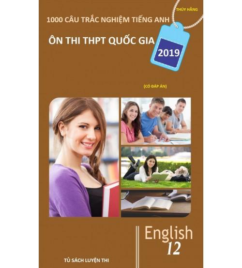 1000 câu trắc nghiệm tiếng anh Ôn thi THPT Quốc Gia 2019