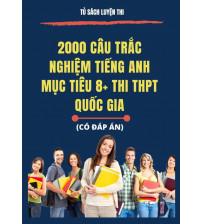 2000 câu trắc nghiệm tiếng anh mục tiêu 8+ (Thi THPT Quốc Gia)