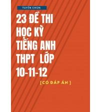 23 đề kiểm tra học kỳ tiếng anh thpt lớp 10,11,12 (Có đáp án)