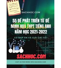 55 đề phát triển từ đề minh họa THPT môn tiếng anh năm 2021-2022
