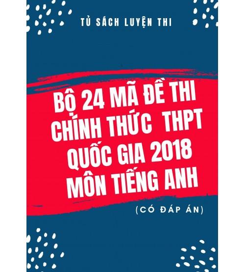 Bộ 24 mã đề thi chính thức THPT Quốc Gia 2018 môn tiếng anh (có đáp án)