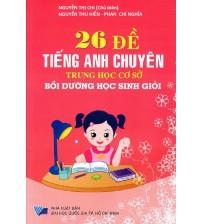 26 đề thi tiếng anh chuyên trung học cơ sở - Nguyễn Thị Chi