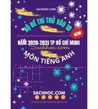 Bộ đề thi thử vào lớp 10 năm 2021 TP Hồ Chí Minh môn Tiếng Anh (Mới nhất)