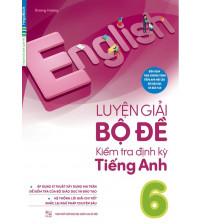Luyện Giải Bộ Đề Kiểm Tra Định Kỳ Tiếng Anh 6