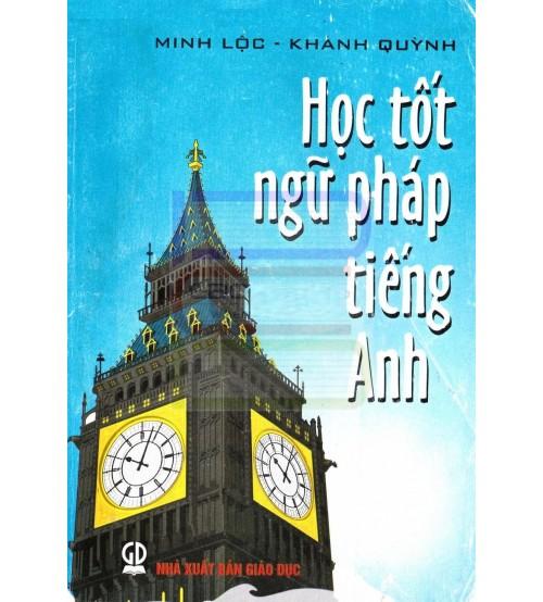 Học tốt ngữ pháp tiếng Anh - Minh Lộc - Khánh Quỳnh