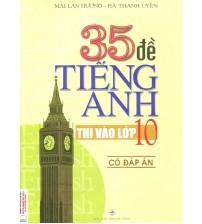 35 Đề Tiếng Anh Thi Vào Lớp 10 - Mai Lan Hương